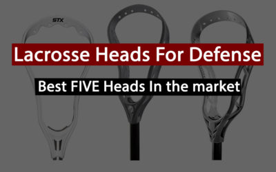 Best Lacrosse Heads For Defense In 2021: Detailed Reviews