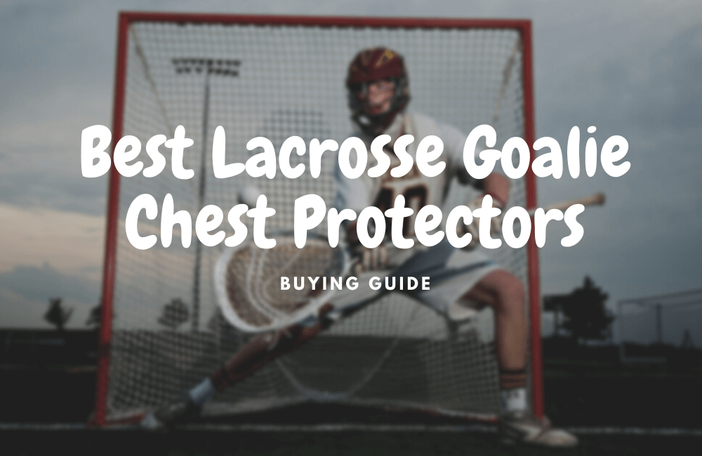 best lacrosse goalie chest protectors