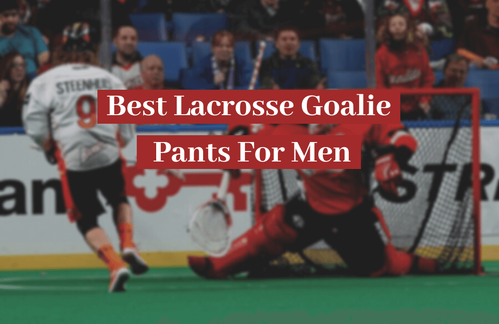 Best Lacrosse Goalie Pants For Men