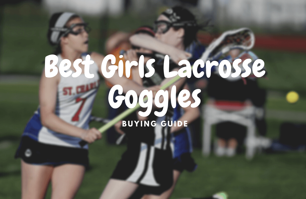 best girls lacrosse goggles
