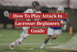 How to Play Attack in Lacrosse: Beginners Guide