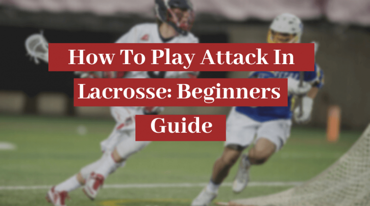 how to play attack in lacrosse