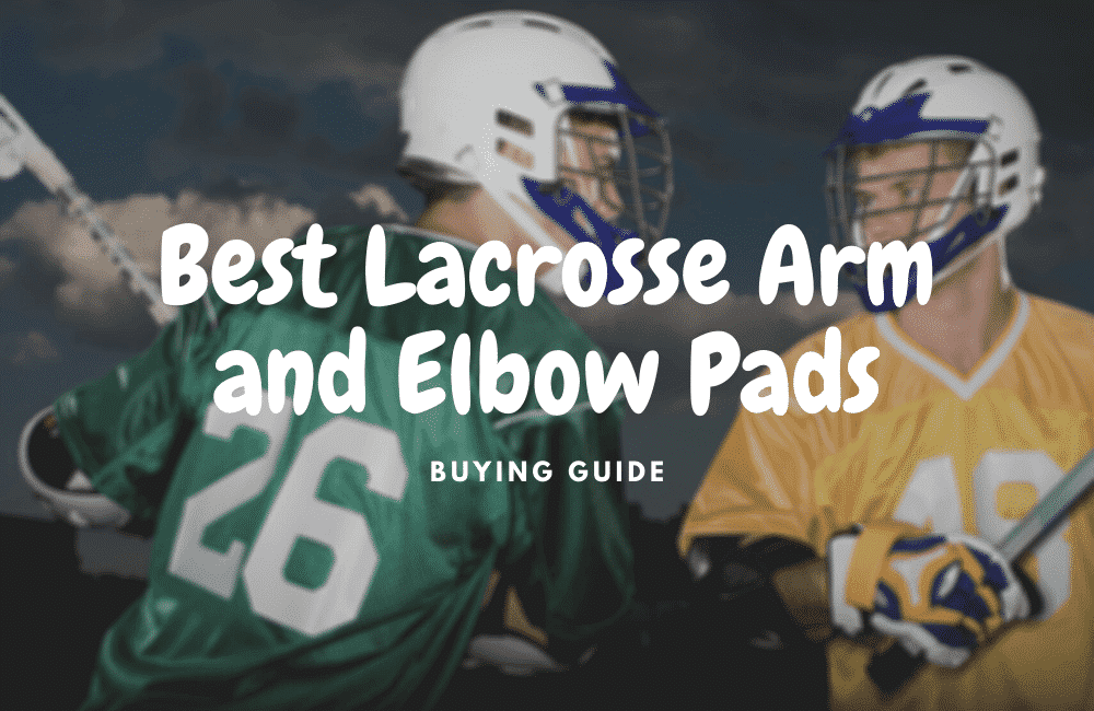 Best Lacrosse Arm and Elbow Pads