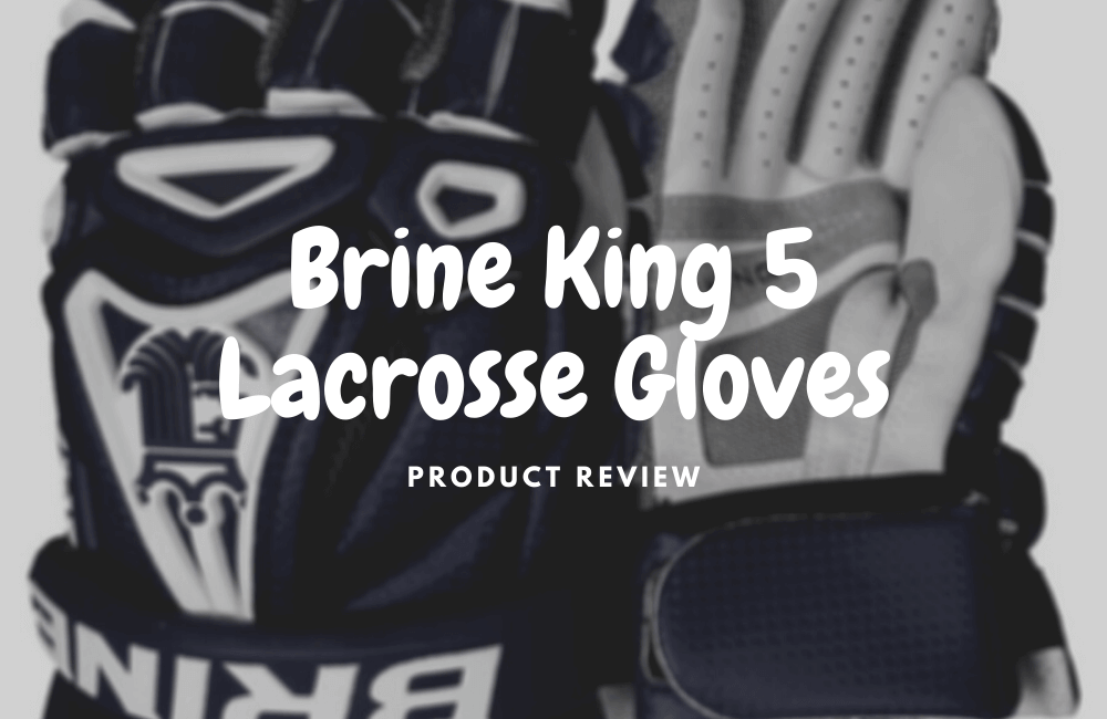 Brine King 5 Lacrosse Gloves Review